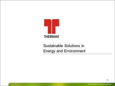 Thermax Limited – Corporate Presentation 1 Sustainable Solutions in Energy and Environment.