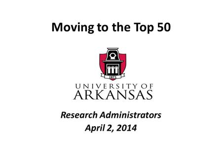 Moving to the Top 50 Research Administrators April 2, 2014.