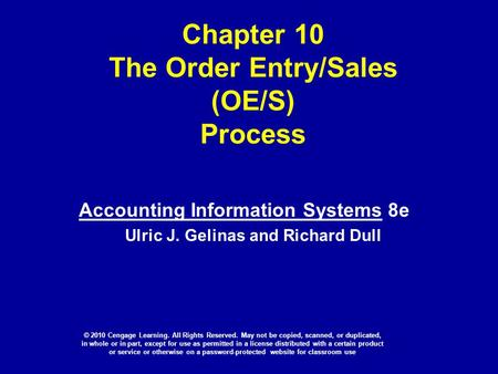 Chapter 10 The Order Entry/Sales (OE/S) Process Accounting Information Systems 8e Ulric J. Gelinas and Richard Dull © 2010 Cengage Learning. All Rights.