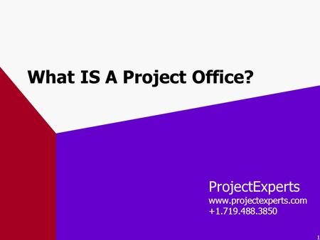 1 What IS A Project Office? ProjectExperts www.projectexperts.com +1.719.488.3850.