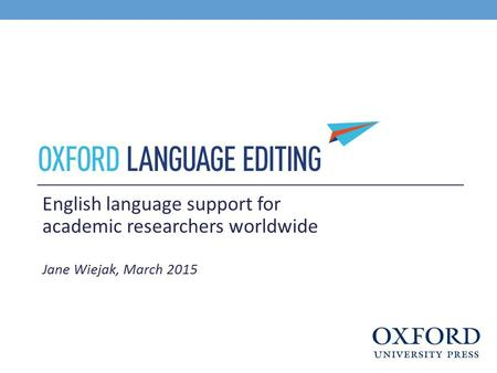 English language support for academic researchers worldwide Jane Wiejak, March 2015.