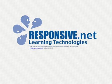 May not be used without permission from Responsive Learning Technologies  March 2010.
