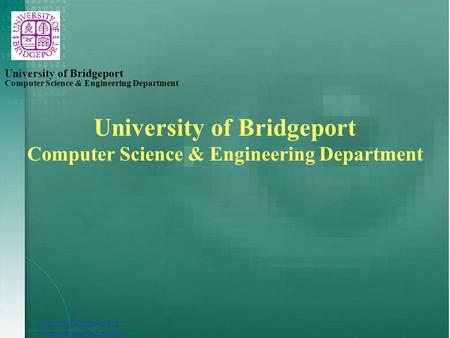 School of Engineering University of Bridgeport Computer Science & Engineering Department University of Bridgeport Computer Science & Engineering Department.
