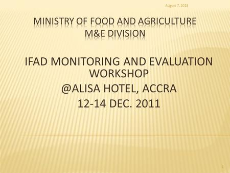 IFAD MONITORING AND EVALUATION HOTEL, ACCRA 12-14 DEC. 2011 August 7, 2015 1.