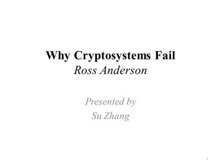 Why Cryptosystems Fail Ross Anderson Presented by Su Zhang 1.