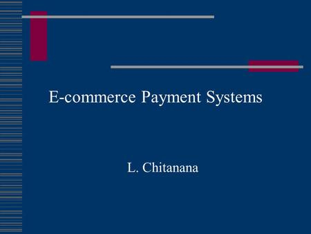 E-commerce Payment Systems L. Chitanana. What is Online Electronic Payment  An electronic payment system (EPS) also known as electronic currency, broadly.