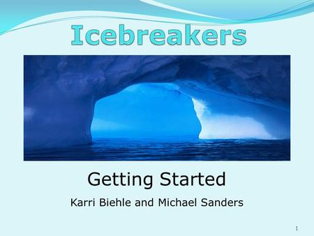 Getting Started Karri Biehle and Michael Sanders 1.