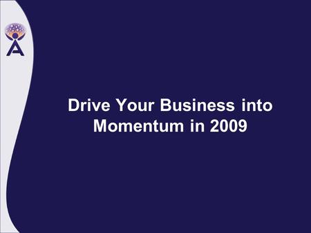 Drive Your Business into Momentum in 2009. Momentum.