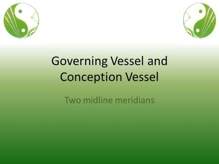 Governing Vessel and Conception Vessel Two midline meridians.