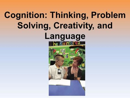 Cognition: Thinking, Problem Solving, Creativity, and Language.