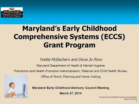 Prevention and Health Promotion Administration [March 27,2014] 1 Maryland's Early Childhood Comprehensive Systems (ECCS) Grant Program Yvette McEachern.