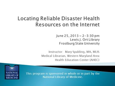 Instructor: Mary Spalding, MA, MLIS Medical Librarian, Western Maryland Area Health Education Center (AHEC) This program is sponsored in whole or in part.