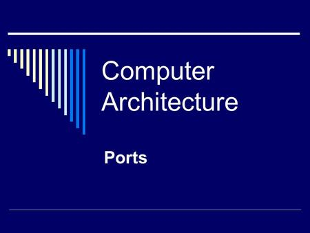 Computer Architecture Ports.  There are lots of external devices that you can connect to your computer. All external devices connect to the computer's.