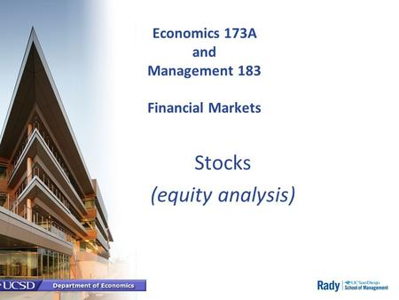Economics 173A and Management 183 Financial Markets Stocks (equity analysis)