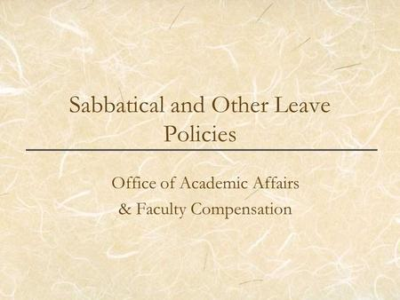 Sabbatical and Other Leave Policies Office of Academic Affairs & Faculty Compensation.