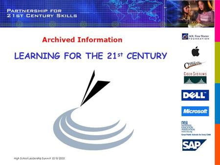 High School Leadership Summit 10/8/2003 LEARNING FOR THE 21 st CENTURY Archived Information.