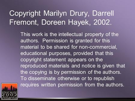 Copyright Marilyn Drury, Darrell Fremont, Doreen Hayek, 2002. This work is the intellectual property of the authors. Permission is granted for this material.