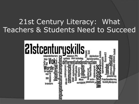 21st Century Literacy: What Teachers & Students Need to Succeed.