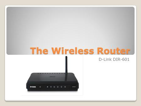 The Wireless Router D-Link DIR-601. Components Capacitors Ethernet Connections 5V DC Power LED Internet LED Wireless LED Ethernet LED's Antenna wire Isolation.