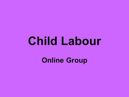 Child Labour Online Group. Twitter We set up twitter accounts to promote our blog. We found this very useful as it allowed us to reach a broader audience.