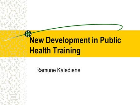 New Development in Public Health Training Ramune Kalediene.