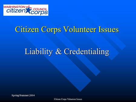 Spring/Summer 2004 Citizen Corps Volunteer Issues Liability & Credentialing.