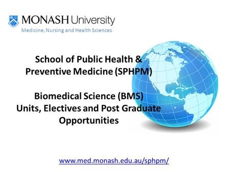 Www.med.monash.edu.au/sphpm/ Medicine, Nursing and Health Sciences School of Public Health & Preventive Medicine (SPHPM) Biomedical Science (BMS) Units,