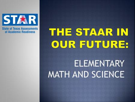 ELEMENTARY MATH AND SCIENCE. The STAAR in Our Future: Math and Science Readiness/Supporting Think-Pair-Share Exploring Readiness Standards: Curriculum.