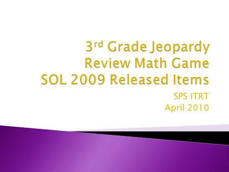 SPS ITRT April 2010. Computation/ Estimation Number & Number Sense Measurement/ Geometry Probability/ Statistics Patterns, Functions, & Algebra 100 200.