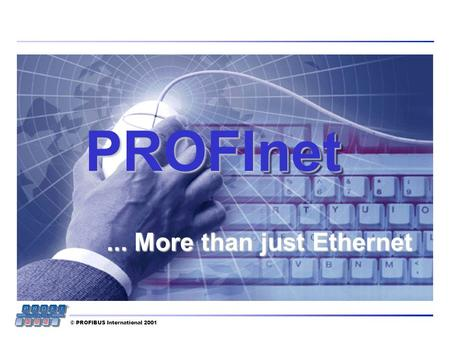 © PROFIBUS International 2001PROFInetnet... More than justEthernet... More than just Ethernet.