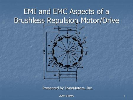 2004 SMMA1 EMI and EMC Aspects of a Brushless Repulsion Motor/Drive Presented by DynaMotors, Inc.