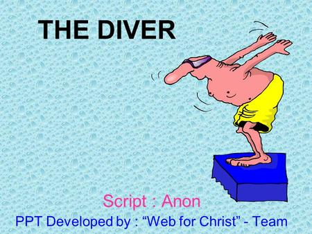 "THE DIVER Script : Anon PPT Developed by : ""Web for Christ"" - Team."