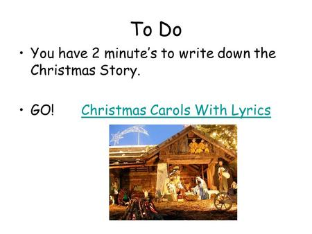 To Do You have 2 minute's to write down the Christmas Story. GO!Christmas Carols With LyricsChristmas Carols With Lyrics.