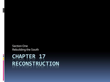 Section One Rebuilding the South. Reconstruction  The process of readmitting the former Confederate states into the Union.  1865-1877.