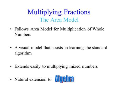 Multiplying Fractions The Area Model Follows Area Model for Multiplication of Whole Numbers A visual model that assists in learning the standard algorithm.