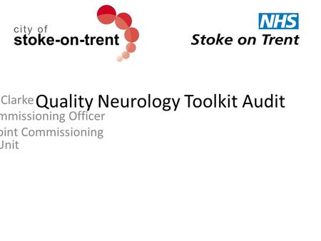 Quality Neurology Toolkit Audit Ian Clarke Planning and Commissioning Officer Stoke on Trent Joint Commissioning Unit.