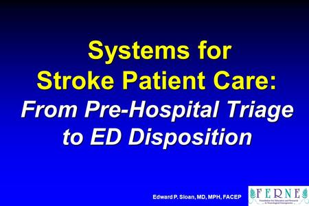 Systems for Stroke Patient Care: From Pre-Hospital Triage to ED Disposition Systems for Stroke Patient Care: From Pre-Hospital Triage to ED Disposition.