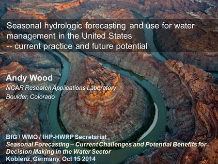 1 Seasonal hydrologic forecasting and use for water management in the United States -- current practice and future potential BfG / WMO / IHP-HWRP Secretariat.