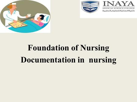 Foundation of Nursing Documentation in nursing. Principles of documentation.