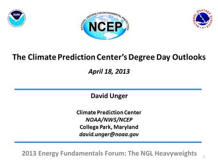The Climate Prediction Center's Degree Day Outlooks April 18, 2013 David Unger Climate Prediction Center NOAA/NWS/NCEP College Park, Maryland