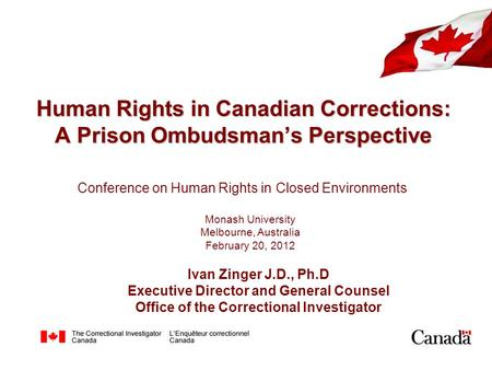 Human Rights in Canadian Corrections: A Prison Ombudsman's Perspective Conference on Human Rights in Closed Environments Monash University Melbourne, Australia.