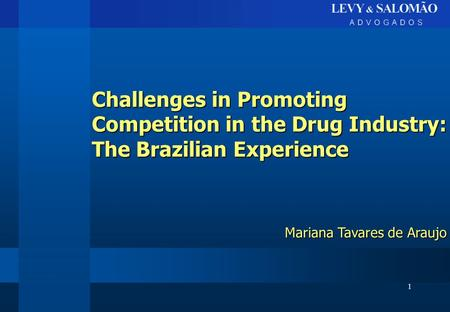 1 Challenges in Promoting Competition in the Drug Industry: The Brazilian Experience Mariana Tavares de Araujo.