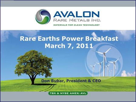 Rare Earths Power Breakfast March 7, 2011 Don Bubar, President & CEO.