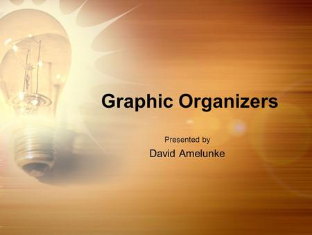 Graphic Organizers Presented by David Amelunke. Objectives Learn what research shows about the use of Graphic Organizers on student achievement Learn.