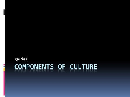 232 Najd. THE COMPONENTS OF CULTURE  Even though considerable cultural variation exists, all cultures share five components: symbols, language, values,