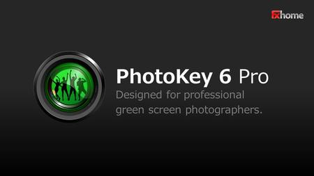 PhotoKey 6 Pro Designed for professional green screen photographers.