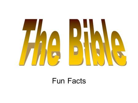 Fun Facts. What does the word Bible mean? Bible simply means books.