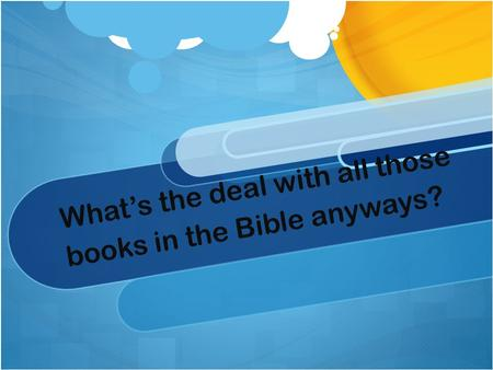 What's the deal with all those books in the Bible anyways?