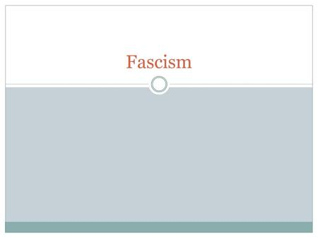 characteristics and examples ppt fascism objectives today we will be able to identify the main tenets of the political