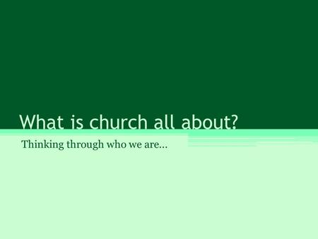 What is church all about? Thinking through who we are...
